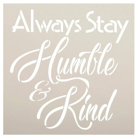 Design Template - Always Stay Humble and Kind Stencil Square Design by StudioR12 Reusable Word Template for Painting on Wood Signs Inspirational DIY Farmhouse Journaling Chalk Mixed Media Select Size (12
