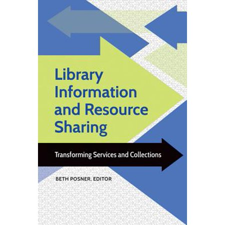 Library Information and Resource Sharing: Transforming Services and Collections - eBook