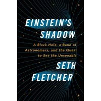 Einstein's Shadow: A Black Hole, a Band of Astronomers, and the Quest to See the Unseeable (Hardcover)