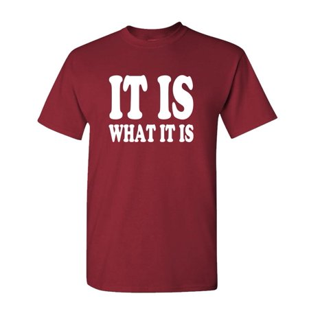 IT IS WHAT IT IS - meme funny saying - Mens Cotton T-Shirt - Really Funny Sayings