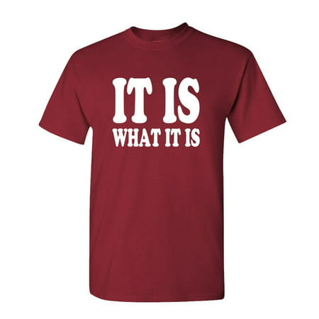 IT IS WHAT IT IS - meme funny saying - Mens Cotton T-Shirt (Large,Maroon)