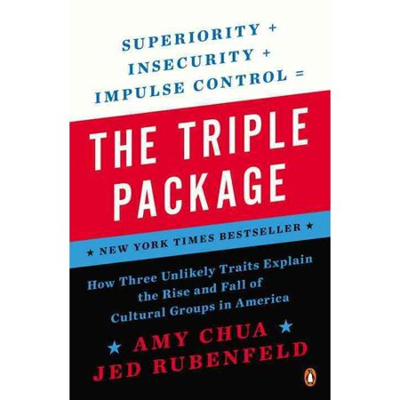 The Triple Package  How Three Unlikely Traits Explain The Rise And Fall Of Cultural Groups In America