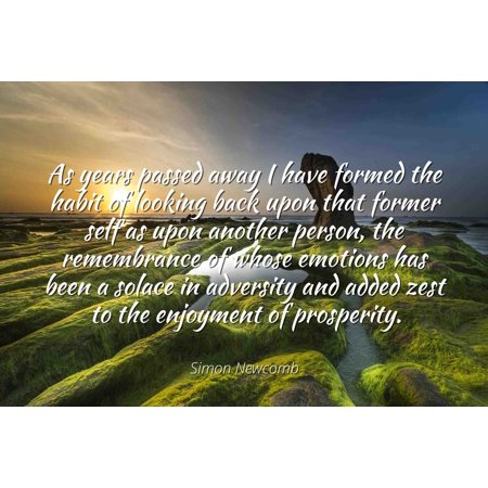 Simon Newcomb - Famous Quotes Laminated POSTER PRINT 24x20 - As years passed away I have formed the habit of looking back upon that former self as upon another person, the remembrance of whose