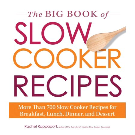 The Big Book of Slow Cooker Recipes : More Than 700 Slow Cooker Recipes for Breakfast, Lunch, Dinner, and (Best Breakfast For Dinner Recipes)