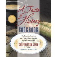 A Taste of History Cookbook : The Flavors, Places, and People That Shaped American Cuisine