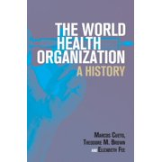 The World Health Organization : A History