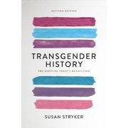 Transgender History, second edition : The Roots of Today's Revolution