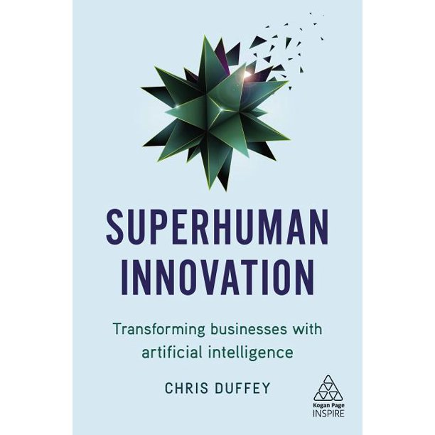 Kogan Page Inspire: Superhuman Innovation: Transforming Business with Artificial Intelligence (Hardcover)