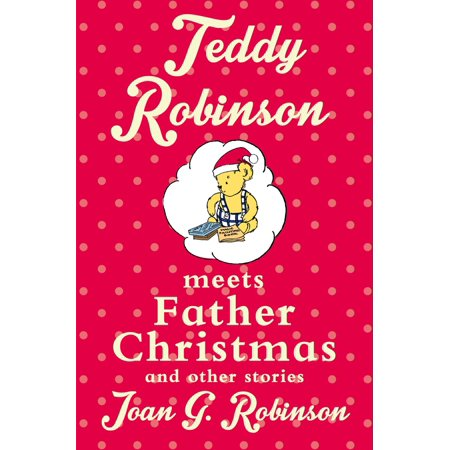 Teddy Robinson Meets Father Christmas : And Other Stories