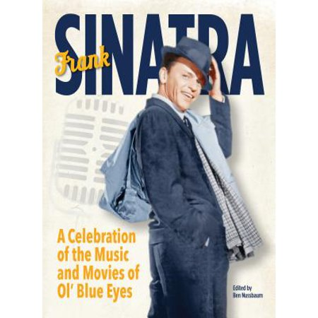 Ben Frank - Frank Sinatra : A Celebration of the Music and Movies of Ol' Blue Eyes
