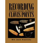 Recording Clovis Points : Techniques, Examples, and Methods