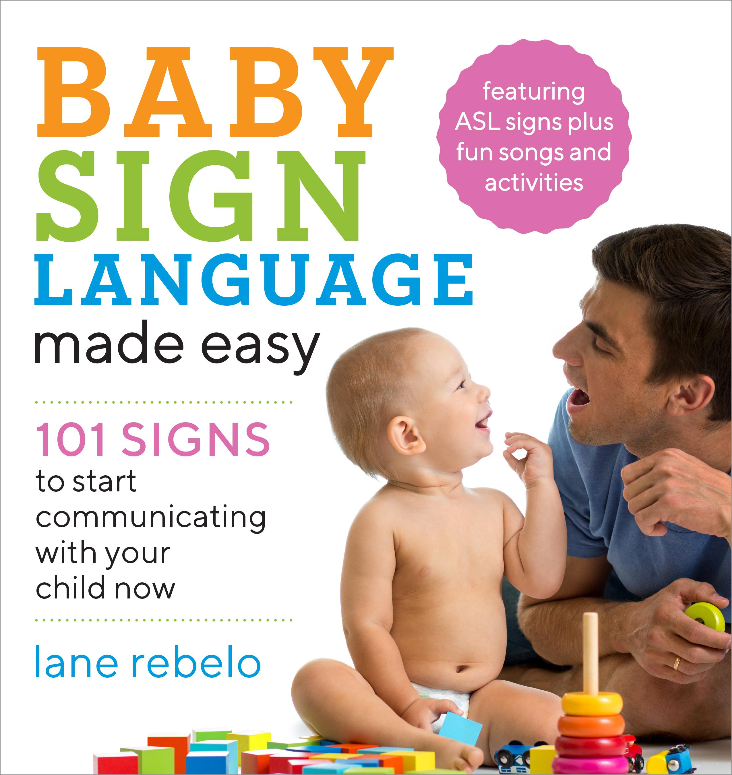 Baby Sign Language Made Easy : 101 Signs to Start Communicating with Your Child Now