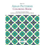 Asian Patterns Coloring Book: An Adult Coloring Book for Relaxation, Meditation and Stress-Relief (Volume 1) (Paperback)