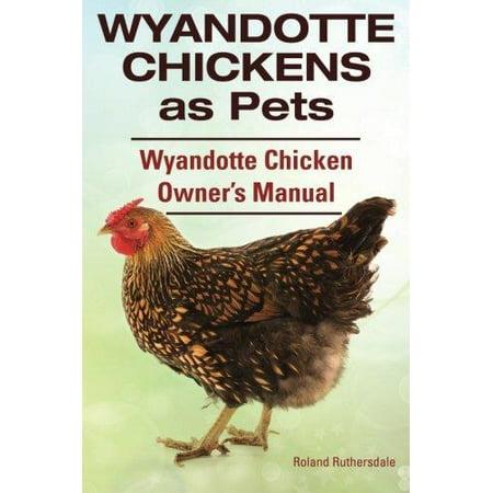 Wyandotte Chickens as Pets. Wyandotte Chicken Owner?s Manual.