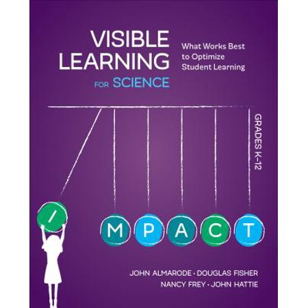 Visible Learning for Science, Grades K-12 : What Works Best to Optimize Student