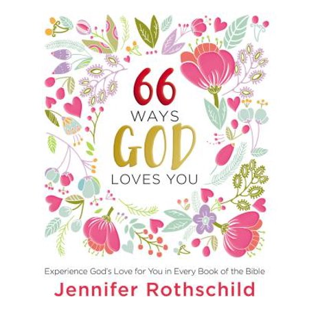 66 Ways God Loves You : Experience God's Love for You in Every Book of the Bible