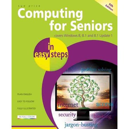 Computing For Seniors In Easy Steps  Covers Windows 8  8 1 And 8 1 Update 1