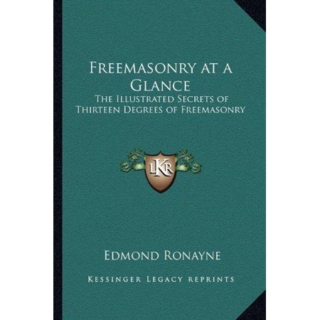 Freemasonry at a Glance: The Illustrated Secrets of Thirteen Degrees of Freemasonry