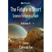 The Future is Short: Science Fiction in a Flash, Volume 4 - eBook