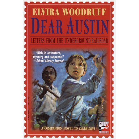 Dear Austin: Letters from the Underground Railroad : Letters from the Underground (Was The Underground Railroad An Actual Railroad)
