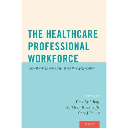 The Healthcare Professional Workforce  Understanding Human Capital In A Changing Industry