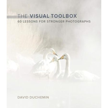 The Visual Toolbox : 60 Lessons for Stronger Photographs (Visual Tools)