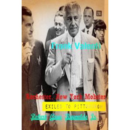 Frank Valenti Rochester, New York Mobster Exiled To Pittsburgh - eBook