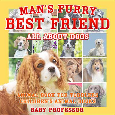 Man's Furry Best Friend: All about Dogs - Animal Book for Toddlers | Children's Animal Books -