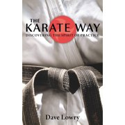 The Karate Way : Discovering the Spirit of Practice