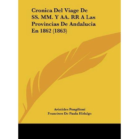 Cronica Del Viage De Ss  Mm  Y Aa  Rr A Las Provincias De Andalucia En 1862  1863
