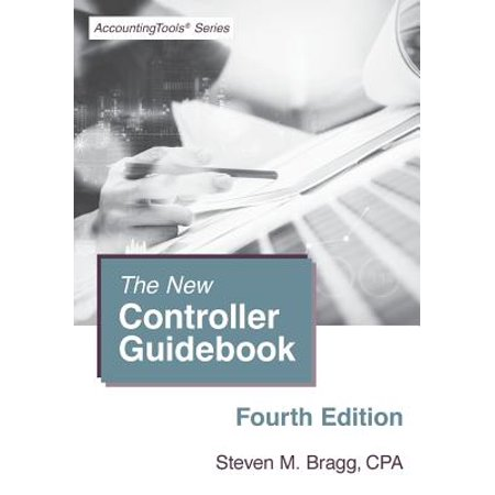 The New Controller Guidebook : Fourth Edition (Managerial Accounting For Managers 4th Edition Access Code)