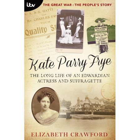 Kate Parry Frye: The Long Life of an Edwardian Actress and Suffragette -