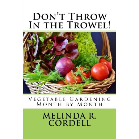 Don't Throw in the Trowel! : Vegetable Gardening Month by