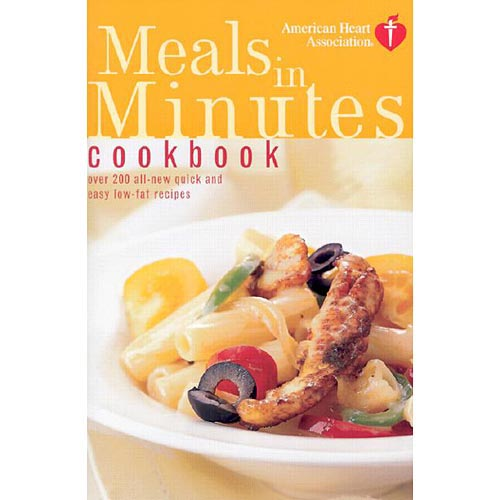 American Heart Association Meals in Minutes Cookbook: Over 200 All-New Quick and Easy Low-Fat Recipes