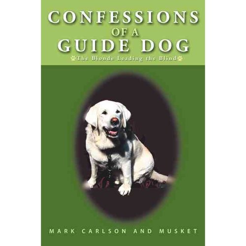 Confessions of a Guide Dog: The Blonde Leading the Blind