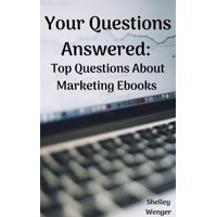 Your Questions Answered: Top Questions About Marketing Ebooks - eBook