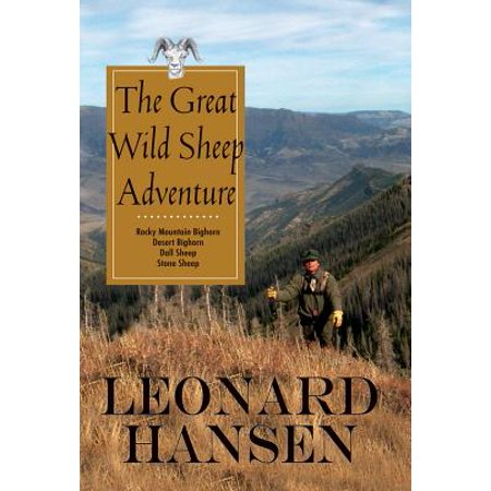 The Great Wild Sheep Adventure : Hunting Rocky Mountain Bighorn, Desert Bighorn, Dall Sheep, Stone Sheep