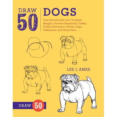 Draw 50 Dogs : The Step-by-Step Way to Draw Beagles, German Shepherds, Collies, Golden Retrievers, Yorkies, Pugs, Malamutes, and Many (Best Dog Companion For German Shepherd)