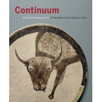 Continuum: Native North American Art at the Nelson-Atkins Museum of Art (Hardcover)