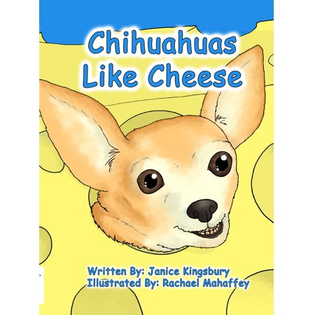 Chihuahuas Like Cheese - eBook (Name A Type Of Cheese American Like The Best)