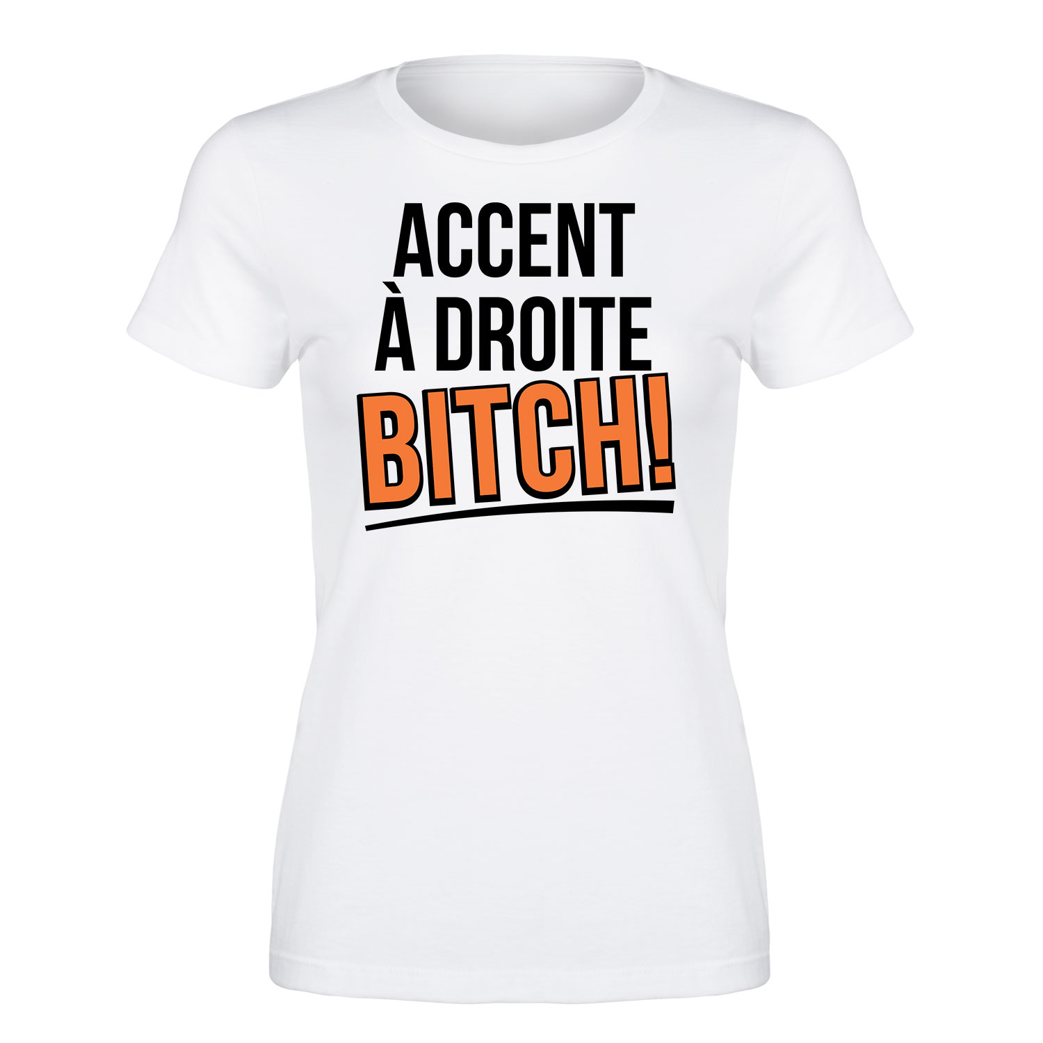 Accent A Droite Bitch Funny TV Humor-Womens T-Shirt
