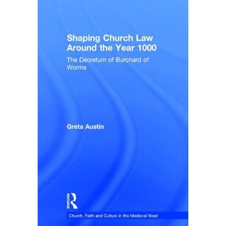Shaping Church Law Around the Year 1000 : The Decretum of Burchard of Worms