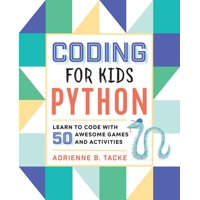 Coding for Kids: Python: Learn to Code with 50 Awesome Games and Activities (Paperback)