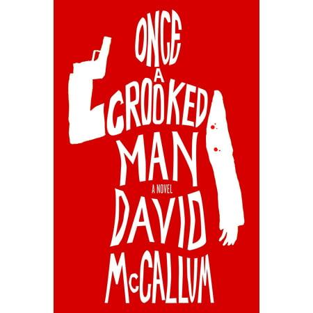 Once a Crooked Man : A Novel