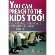 You Can Preach to the Kids Too!: Designing Sermons for Adults and Children (Paperback)