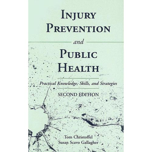 Injury Injury Prevention And Public Health: Practical Knowledge, Skills, And Strategies