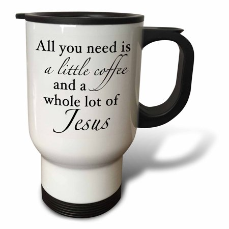 3dRose All You Need Is A Little Coffee An A Whole Lot Of Jesus Black, Travel Mug, 14oz, Stainless Steel