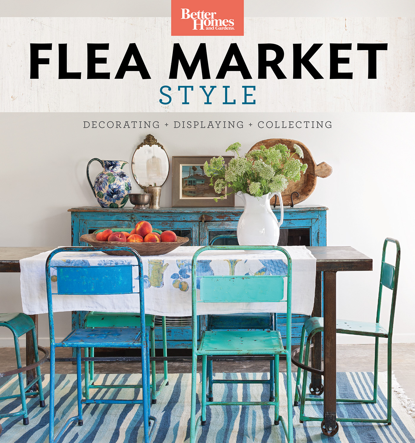 Better Homes and Gardens Flea Market Style : Fresh Ideas for Your Vintage Finds