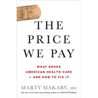 The Price We Pay : What Broke American Health Care--And How to Fix It (Hardcover)