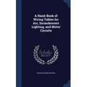 A Hand-Book of Wiring Tables for ARC, Incandescent Lighting, and Motor Circuits
